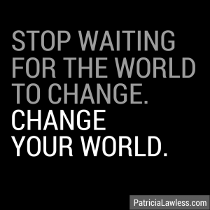 stop waiting. change the world.